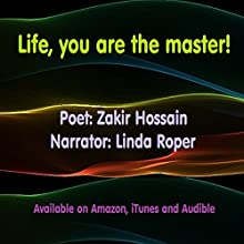 Life, You Are the Master! Audiobook by Zakir Hossain Narrated by Linda Roper