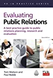 Evaluating Public Relations: A Best Practice Guide to Public Relations Planning, Research and Evaluation (PR in Practice) (0749449799) by Noble, Paul