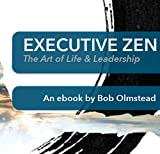 Executive Zen: The Art of Life & Leadership