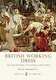 Jayne Shrimpton British Working Dress (Shire Library)
