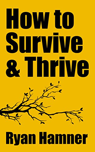 ebook: How to Survive & Thrive: A 4-Time Cancer Survivor's Tips for Getting Through Hard Times (B00S5W16BC)