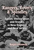 img - for Rangers, Rovers, And Spindles: Soccer, Immigration, And Textiles in New England and New Jersey book / textbook / text book