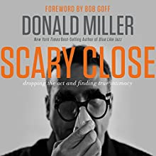 Scary Close: Dropping the Act and Finding True Intimacy (       UNABRIDGED) by Donald Miller, Bob Goff Narrated by Webb Wilder