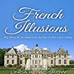 My Story as an American Au Pair in the Loire Valley: French Illusions, Book 1 | Linda Kovic-Skow