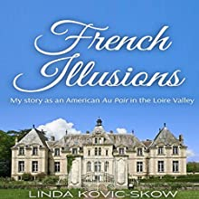 My Story as an American Au Pair in the Loire Valley: French Illusions, Book 1 Audiobook by Linda Kovic-Skow Narrated by Lucy Floyd