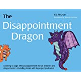 The Disappointment Dragon: Learning to Cope with Disappointment (for All Children and Dragon Tamers, Including Those with Asperger Syndrome) (K.I. Al-Ghani Children's Colour Story Books)