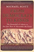 From Democrats to Kings: The Downfall of Athens to the Epic Rise of Alexander the Great: The Brutal Dawn of a New World From the Downfall of Athens to the Rise of Alexander the Great: Amazon.co.uk: Michael Scott: Books