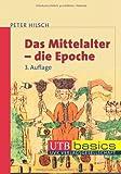 Das Mittelalter - die Epoche. UTB basics (UTB M (Medium-Format))