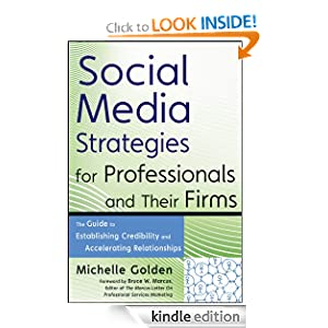Social Media Strategies for Professionals and Their Firms The Guide to Establishing Credibility and Accelerating Relationships Wiley Professional Advisory eBook Michelle Golden
