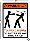 """warning to avoid injury do not tell me how to do my job, 5.38"""" X 7.47"""" medium size, funny, humor, Hard Hat, lunch box, tool box, Helmet Stickers"""