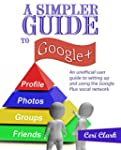 A Simpler Guide to Google+: An unoffi...