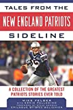 Tales from the New England Patriots Sideline: A Collection of the Greatest Stories of the Team's First 40 Years (Tales from the Team)
