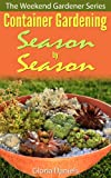 Container Gardening Season by Season (The Weekend Gardener Series)