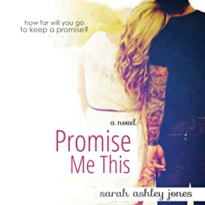Promise Me This: Promise Me, Book 1 | [Sarah Ashley Jones]