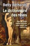 echange, troc Betty Bethards - Le dictionnaire des rêves : Plus de 1600 interprétations pour mieux se connaître