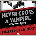 Never Cross a Vampire: The Toby Peters Mysteries, Book 5 (       UNABRIDGED) by Stuart M. Kaminsky Narrated by Jim Meskimen