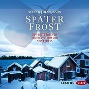 Später Frost: Der erste Fall für Ingrid Nyström und Stina Forss | Roman Voosen, Kerstin Signe Danielsson
