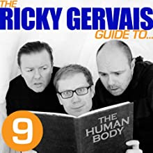 The Ricky Gervais Guide to... THE HUMAN BODY Performance Auteur(s) :  Ricky Gervais, Steve Merchant & Karl Pilkington Narrateur(s) :  Ricky Gervais, Steve Merchant & Karl Pilkington