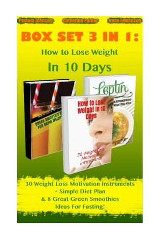 How to Lose Weight In 10 Days BOX SET 3 IN 1: 30 Weight Loss Motivation Instruments + Simple Diet Plan & 8 Great Green Smoothies Ideas For Fasting!: ... fat recipes, low calorie recipes) (Volume 1) by Pamela Johnson, Catherine Parker, Irene Edwanson