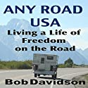 Any Road USA: Living a Life of Freedom on the Road (       UNABRIDGED) by Bob Davidson Narrated by Richard Henzel