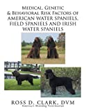 img - for Medical, Genetic & Behavioral Risk Factors of American Water Spaniels, Field Spaniels and Irish Water Spaniels book / textbook / text book