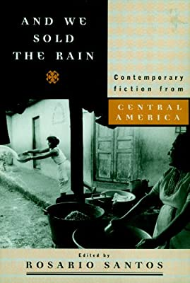 And We Sold the Rain: Contemporary Fiction from Central America