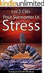 Gestion Du Stress: 5 Cl�s Pour Surmon...