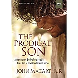 The Prodigal Son: A DVD Study: An Astonishing Study of the Parable Jesus Told to Unveil God's Grace for You