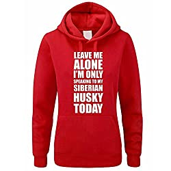 LEAVE ME ALONE I'M ONLY SPEAKING TO MY SIBERIAN HUSKY TODAY - Dog / Novelty / Funny Gift Idea Women's Hoody / Hoodies
