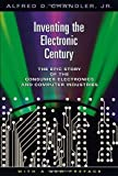 img - for Inventing the Electronic Century: The Epic Story of the Consumer Electronics and Computer Industries, with a new preface (Harvard Studies in Business History) by Chandler Jr., Alfred D. [2005] book / textbook / text book
