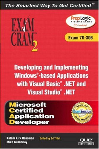 MCAD Developing and Implementing Windows-based Applications with Microsoft Visual Basic(R) .NET and Microsoft Visual Studio(R) .NET Exam Cram 2 (Exam Cram 70-306)
