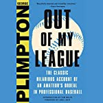 Out of My League: The Classic Hilarious Account of an Amateur's Ordeal in Professional Baseball | George Plimpton,Jane Leavy - foreword