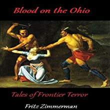 Blood on the Ohio: Frontier Tales of Terror Audiobook by Fritz Zimmerman Narrated by David Webb