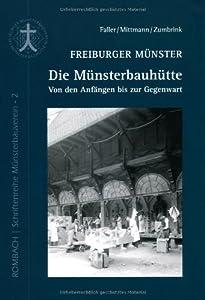 Freiburger Münster - Die Münsterbauhütte: Von den Anfängen bis zur Gegenwart