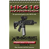 HK416 Handbook (An Operational Guide to the HK416 Rifle) (Blackheart International Training Operator's Guide Series...