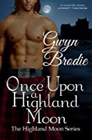 Once Upon a Highland Moon (The Highland Moon Series) [Kindle Edition]