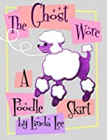 The Ghost Wore A Poodle Skirt