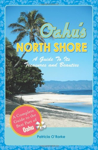 Oahu'S North Shore: A Guide To Its Treasures And Beauties