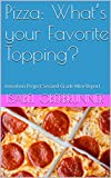 PIZZA: What's your Favorite Topping?: Invention Project Second Grade Mini-Report (English Edition)