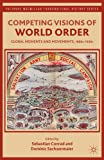 img - for Competing Visions of World Order: Global Moments and Movements, 1880s-1930s (The Palgrave Macmillan Transnational History Series) book / textbook / text book