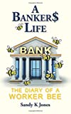 img - for A Banker$ Life: The Diary of a Worker Bee book / textbook / text book