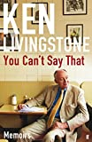 Ken Livingstone You Can't Say That: Memoirs