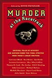 Murder at the Racetrack: Original Tales of Mystery and Mayhem Down the Final Stretch from Today's Great Writers (0446697656) by Penzler, Otto