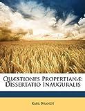 Quæstiones Propertianæ: Dissertatio Inauguralis (Latin Edition) (1149059206) by Brandt, Karl