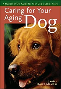 Caring For Your Aging Dog A Quality-of-life Guide For Your Dogs Senior Years by Sterling