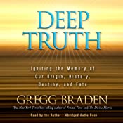Deep Truth: Igniting the Memory of Our Origin, History, Destiny, and Fate | [Gregg Braden]