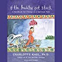 If the Buddha Got Stuck: A Handbook for Change on a Spiritual Path (       UNABRIDGED) by Charlotte Kasl Narrated by Renée Raudman