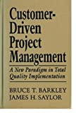 img - for Customer-Driven Project Management: A New Paradigm in Total Quality Implementation book / textbook / text book