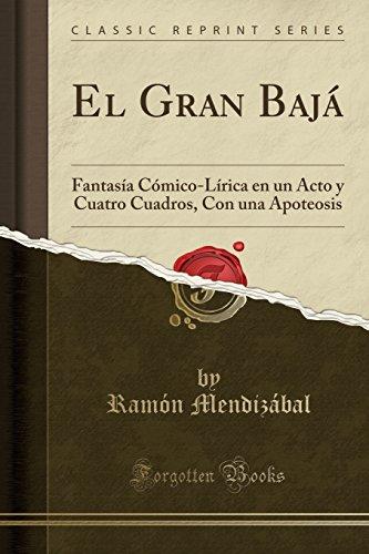 El Gran Baja: Fantasia Comico-Lirica en un Acto y Cuatro Cuadros, Con una Apoteosis (Classic Reprint)  [Mendizabal, Ramon] (Tapa Blanda)