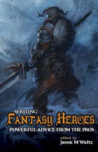 Writing Fantasy Heroes (Rogue Blades Presents)
